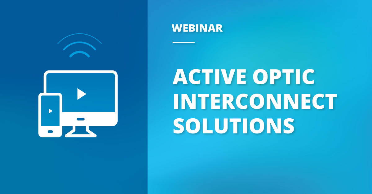 Webinar Recap: Active Optic Interconnect Solutions