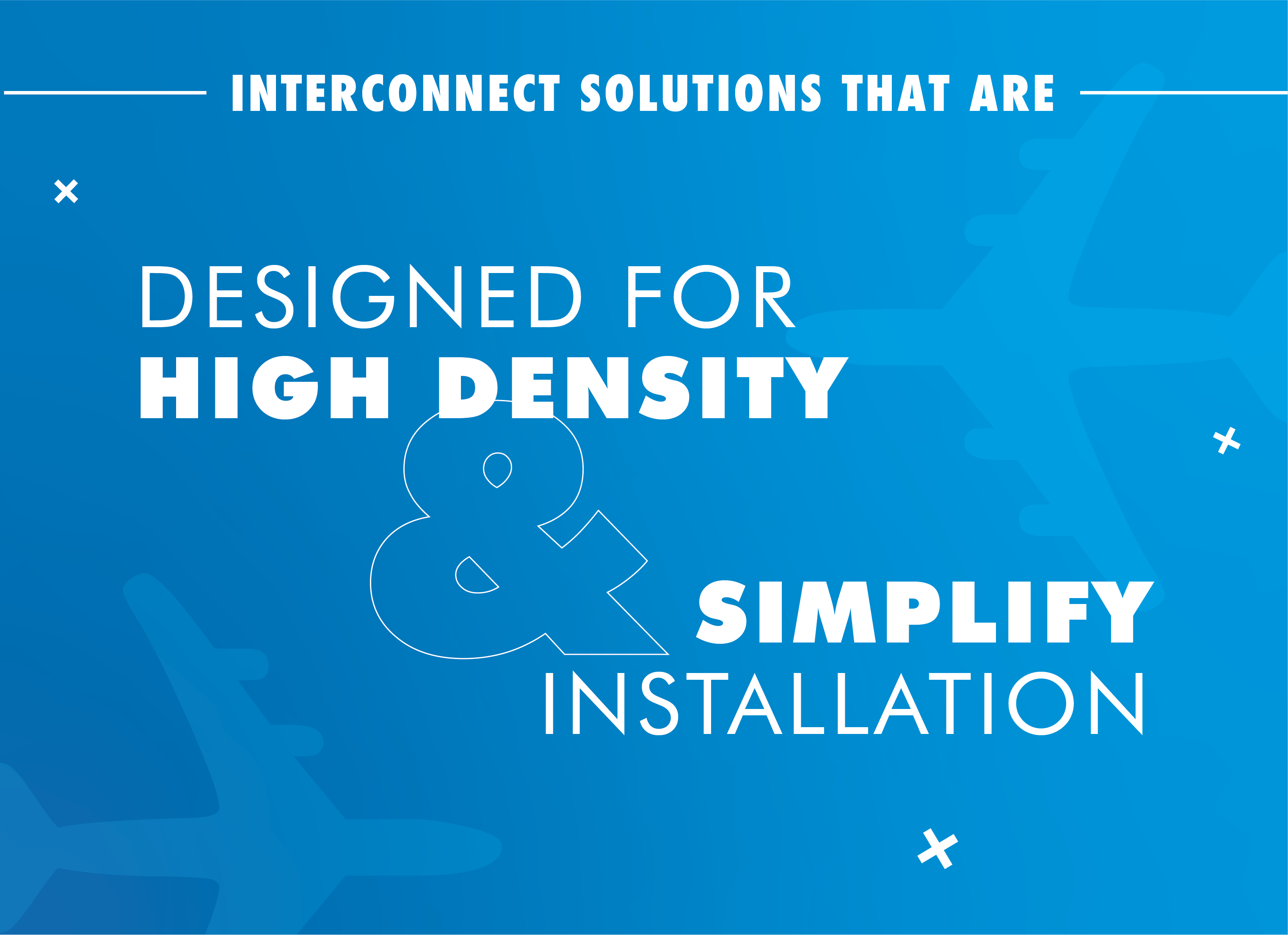 Products for High Density & Simplified Installation
