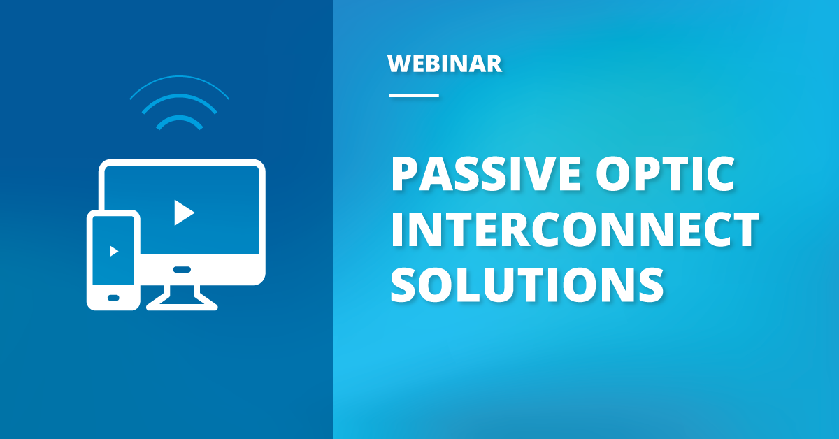 Webinar Recap: Passive Optic Interconnect Solutions