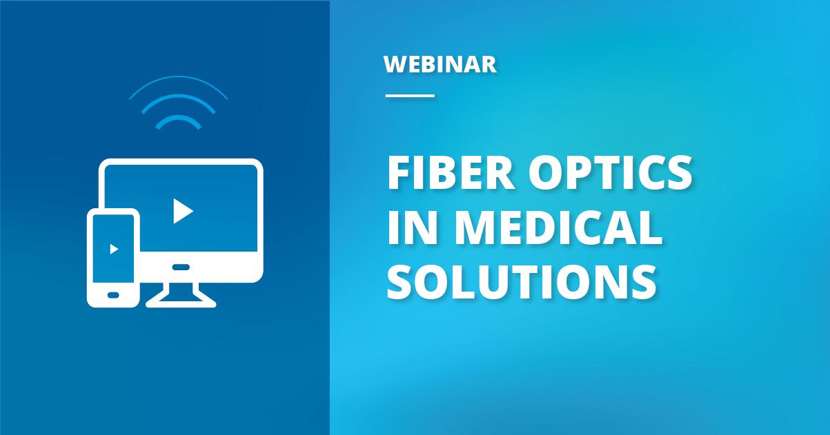 Webinar Recap: Fiber Optics in Medical Devices