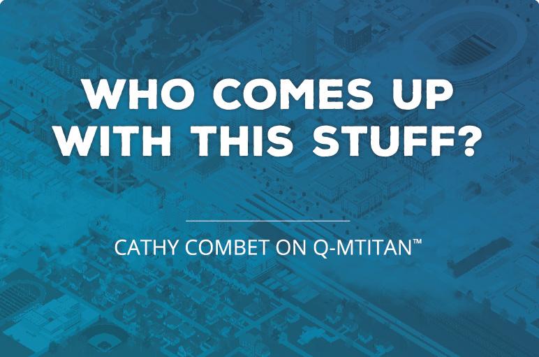 Cathy Combet on Q-MTitan™