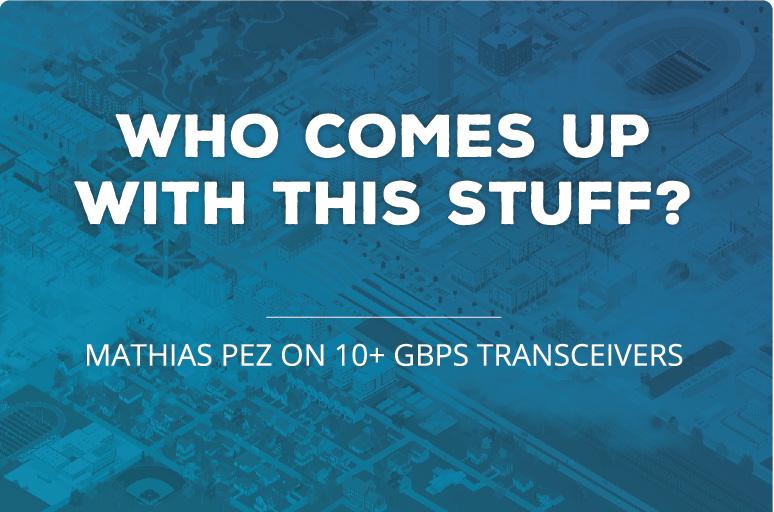 Mathias Pez on 10+ Gbps Transceivers