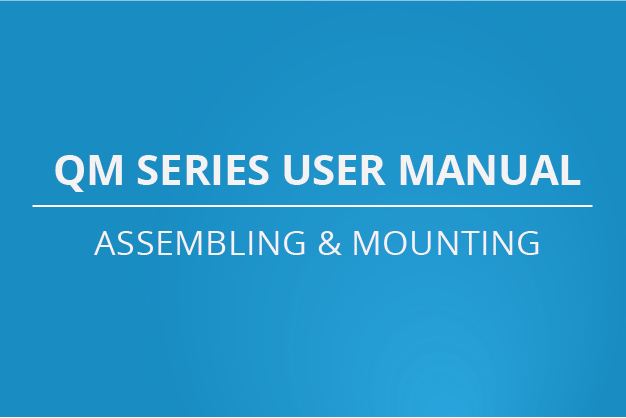 QM Series User Manual - Assembly & Mounting